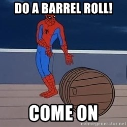 Spiderman and barrel - DO A BARREL ROLL! come on