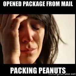 First World Problems - opened package from mail packing peanuts