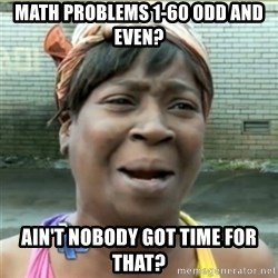 Ain't Nobody got time fo that - math problems 1-60 odd and even? ain't nobody got time for that?