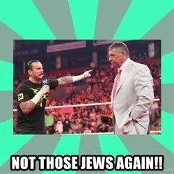 CM Punk Apologize! -  NOT THOSE JEWS AGAIN!!