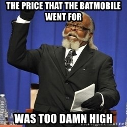Jimmy Mcmillan - the price that the batmobile went for  was too damn high
