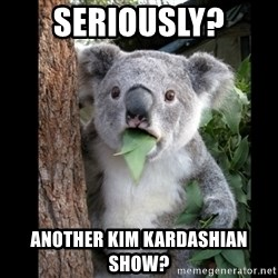 Koala can't believe it - Seriously? Another Kim Kardashian Show?