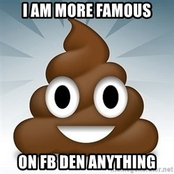 Facebook :poop: emoticon - I am more famous on fb den anything