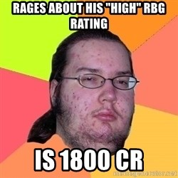 "Gordo Nerd - rages about his ""high"" rbg rating is 1800 cr"