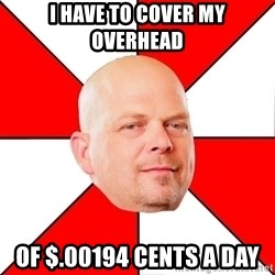 Pawn Stars - i have to cover my overhead of $.00194 cents a day