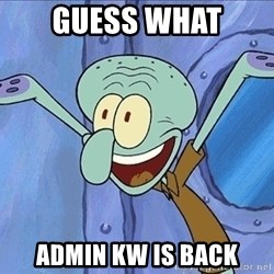 Guess What Squidward - Guess what admin kw is back