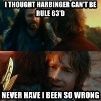 Never Have I Been So Wrong - I thought Harbinger can't be rule 63'd Never have I been so wrong