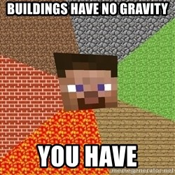 Minecraft Guy - buildings have no gravity you have