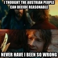 Never Have I Been So Wrong - I thought the austrian people can decide reasonable Never have I been so wrong