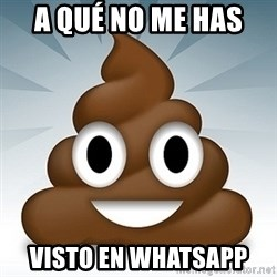 Facebook :poop: emoticon - A QUÉ NO ME HAS  VISTO EN WHATSAPP
