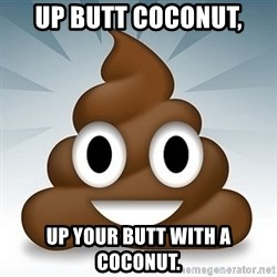 Facebook :poop: emoticon - UP BUTT COCONUT, UP YOUR BUTT WITH A COCONUT.