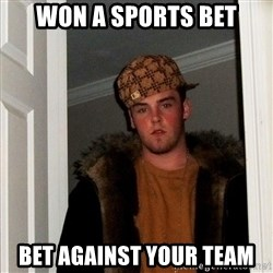 Scumbag Steve - won a sports bet bet against your team