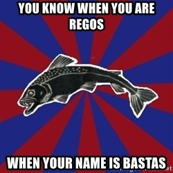 Borderline Blackfish - you know when you are regos when your name is bastas