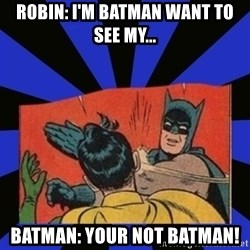 Batman Slaps Robin - Robin: i'm batman want to see my... Batman: your not batman!