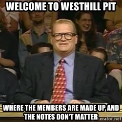 DrewCarey - Welcome to westhill pit where the members are made up and the notes don't matter