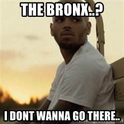 Breezy23 - The bronx..? i dont wanna go there..
