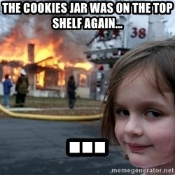 Disaster Girl - the cookies jar was on the top shelf again... ...