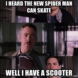 Parker Meme - i heard the new spider man can skate well i have a scooter