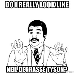 aysi - DO I really look like neil degrasse tyson?