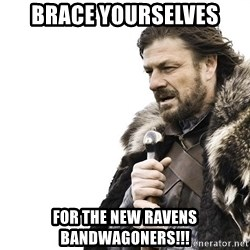 Winter is Coming - Brace yourselves for the new ravens bandwagoners!!!