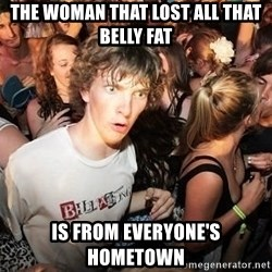 Sudden Realization Ralph - the woman that lost all that belly fat is from everyOne's hometown