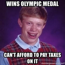 Bad Luck Brian - wins olympic medal can't afford to pay taxes on it