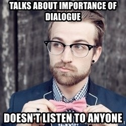 Scumbag Analytic Philosopher - Talks about importance of dialogue doesn't listen to anyone