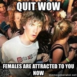 -Sudden Clarity Clarence - Quit WoW Females are Attracted to you now