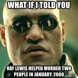 What If I Told You - what if i told you ray lewis helped murder two people in january, 2000