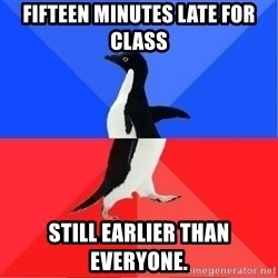 Socially Awkward to Awesome Penguin - Fifteen minutes late for class still EARLIER THAN EVERYONE.