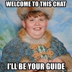 welcome to the internet i'll be your guide - welcome to this chat  I'LL BE YOUR GUIDE