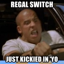 fast and furious - Regal switch just kickied in 'yo