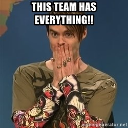 SNL Stefon - This team has everything!!