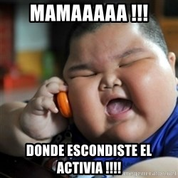 fat chinese kid - MAMAAAAA !!! DONDE ESCONDISTE EL ACTIVIA !!!!
