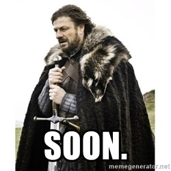 Imminent Ned  -  soon.