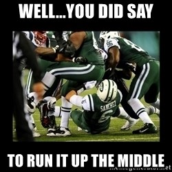 Mark Sanchez Butt Fumble - Well...you did say To run it up the middle