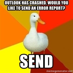 Technologically Impaired Duck - Outlook has crashed. Would you like to send an error report? Send