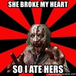 Zombie - she broke my heart so i ate hers