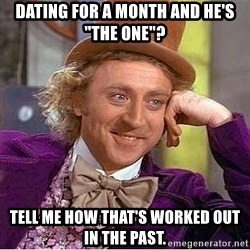 """Willy Wonka - Dating for a month and he's """"the one""""?  Tell me how that's worked out in the past."""