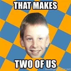 annoying elementary school kid - that makes two of us