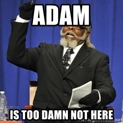 Rent Is Too Damn High - adam is too damn not here