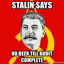 Stalin Says - STALIN SAYS NO BEER TILL AUDIT COMPLETE