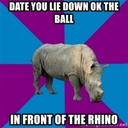 Recovery Rhino - DATE YOU LIE DOWN OK THE BALL IN FRONT OF THE RHINO