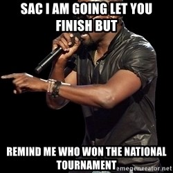 Kanye West - SAC i am going let you finish but  remind me who won the national tournament