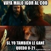 Never Have I Been So Wrong - VAYA MALO IGOR AL COD SI, YO TAMBIÉN LE GANÉ QUEDO 0-21