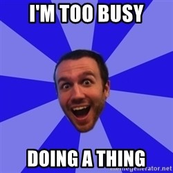 Dan Ryckert - I'm too busy doing a thing