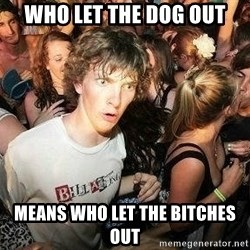 -Sudden Clarity Clarence - Who let the dog out means who let the bitches out