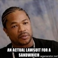 Xzibit WTF -  an actual lawsuit for a sandwhich