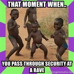 african kids dancing - thAt moment when.. you pass through secuRity at A rave