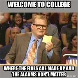 Welcome to Whose Line - Welcome to college where the Fires are made up and the alarms don't matter